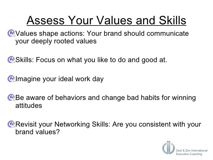 Assess Your Values and Skills <ul><li>Values shape actions: Your brand should communicate your deeply rooted values </li><...