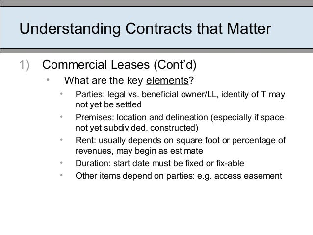 Understanding Contracts that Matter 1) Commercial Leases (Cont'd) • What are the key elements? • Parties: legal vs. benefi...