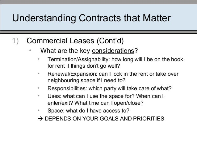 Understanding Contracts that Matter 1) Commercial Leases (Cont'd) • What are the key considerations? • Termination/Assigna...