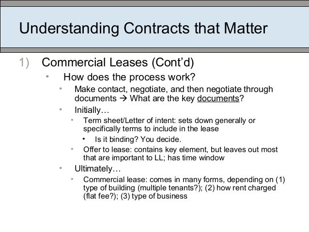 Understanding Contracts that Matter 1) Commercial Leases (Cont'd) • How does the process work? • Make contact, negotiate, ...