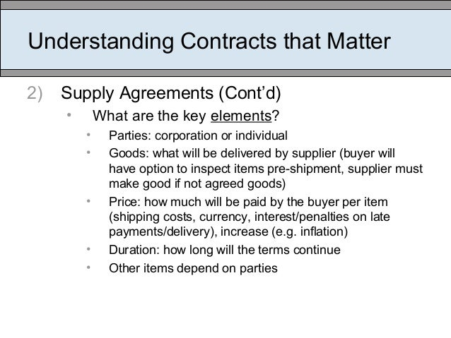 Understanding Contracts that Matter 2) Supply Agreements (Cont'd) • What are the key elements? • Parties: corporation or i...