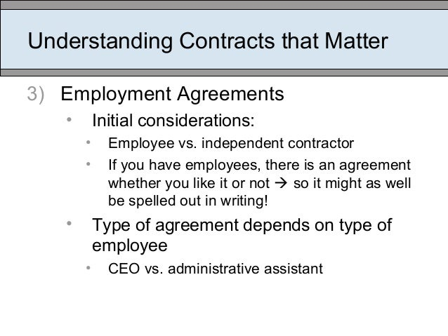 Understanding Contracts that Matter 3) Employment Agreements • Initial considerations: • Employee vs. independent contract...