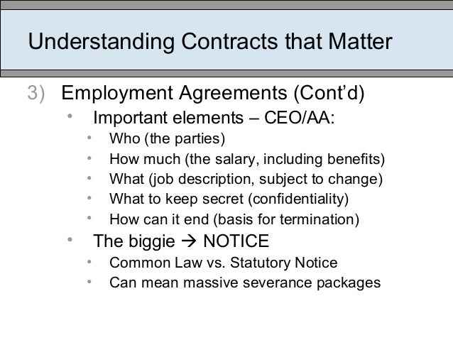 Understanding Contracts that Matter 3) Employment Agreements (Cont'd) • Important elements – CEO/AA: • Who (the parties) •...