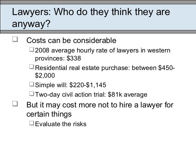 Lawyers: Who do they think they are anyway?  Costs can be considerable 2008 average hourly rate of lawyers in western pr...