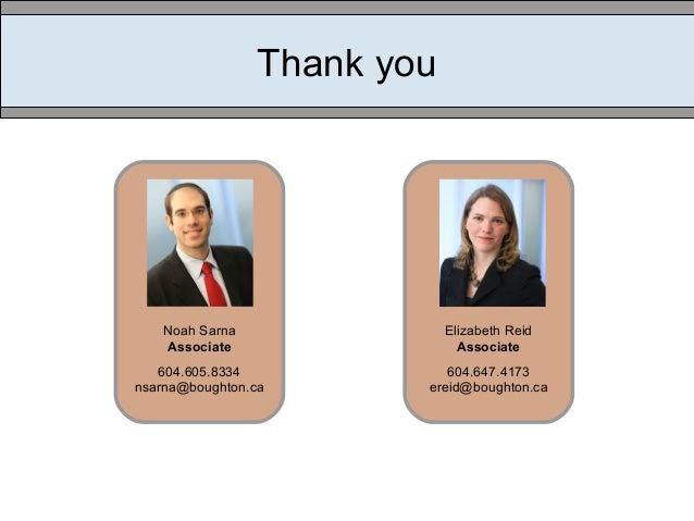 Thank you Noah Sarna Associate 604.605.8334 nsarna@boughton.ca Elizabeth Reid Associate 604.647.4173 ereid@boughton.ca