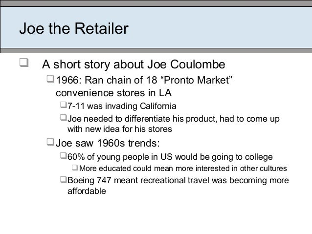"""Joe the Retailer  A short story about Joe Coulombe 1966: Ran chain of 18 """"Pronto Market"""" convenience stores in LA 7-11 ..."""