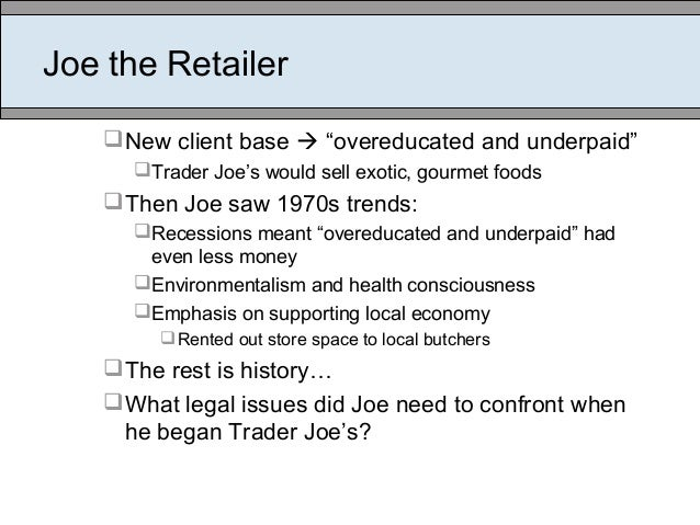 """Joe the Retailer New client base  """"overeducated and underpaid"""" Trader Joe's would sell exotic, gourmet foods Then Joe ..."""