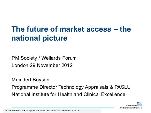 The future of market access – the       national picture       PM Society / Wellards Forum       London 29 November 2012  ...