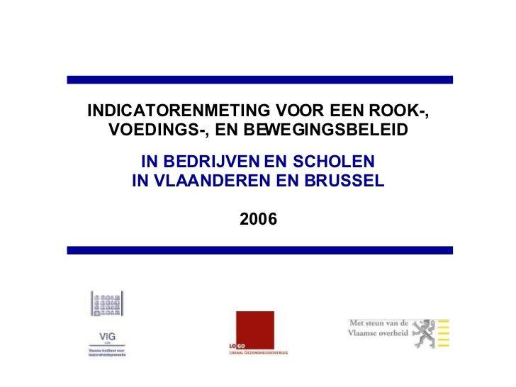 INDICATORENMETING VOOR EEN ROOK-, VOEDINGS-, EN BEWEGINGSBELEID IN BEDRIJVEN EN SCHOLEN IN VLAANDEREN EN BRUSSEL 2006