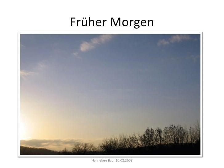 Früher Morgen Hannelore Baur 10.02.2008