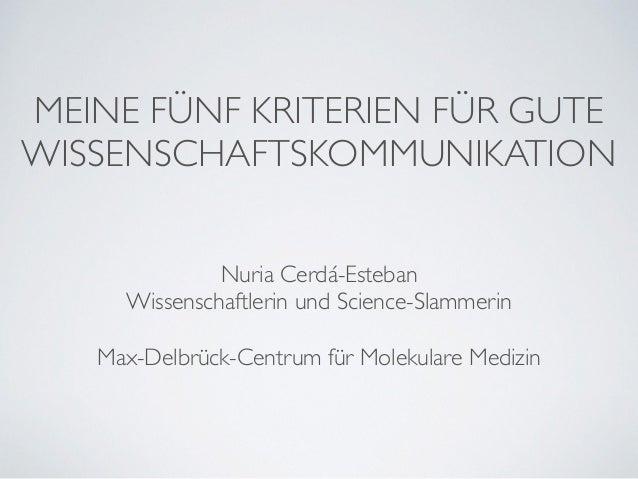 Nuria Cerdá-Esteban  Wissenschaftlerin und Science-Slammerin MEINE FÜNF KRITERIEN FÜR GUTE WISSENSCHAFTSKOMMUNIKATION Max...