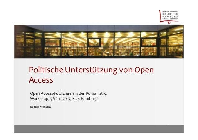 Politische Unterstützung von Open Access Open Access-Publizieren in der Romanistik. Workshop, 9/10.11.2017, SUB Hamburg Is...