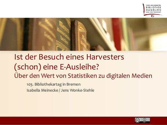 Ist der Besuch eines Harvesters (schon) eine E-Ausleihe? Über den Wert von Statistiken zu digitalen Medien 103. Bibliothek...