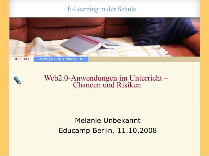Web2.0-Anwendungen im Unterricht –  Chancen und Risiken Melanie Unbekannt Educamp Berlin, 11.10.2008