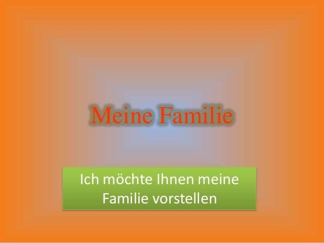 Meine FamilieIch möchte Ihnen meine    Familie vorstellen