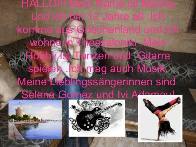 HALLO!!! Mein Name ist Marina   und ich bin 12 Jahre alt .Ichkomme aus Griechenland und ich   wohne in Thessaloniki .Mein ...