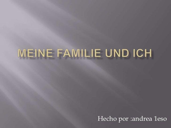 Meine familie und ich<br />Hecho por :andrea 1eso<br />