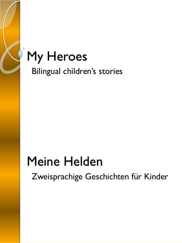 My Heroes Bilingual children's stories Meine Helden Zweisprachige Geschichten für Kinder
