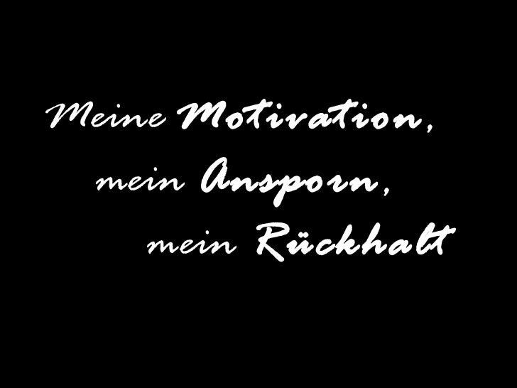 Meine Motivation … mein Ansporn …  mein Rückhalt …