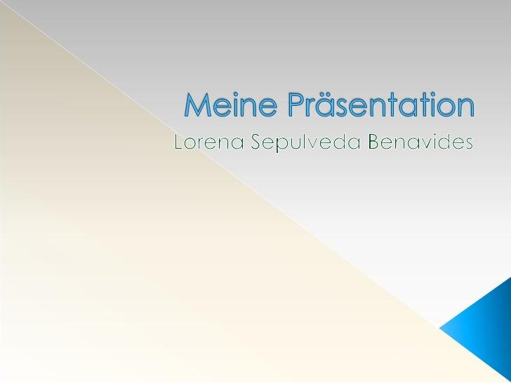 Meine Präsentation<br />Lorena Sepulveda Benavides<br />