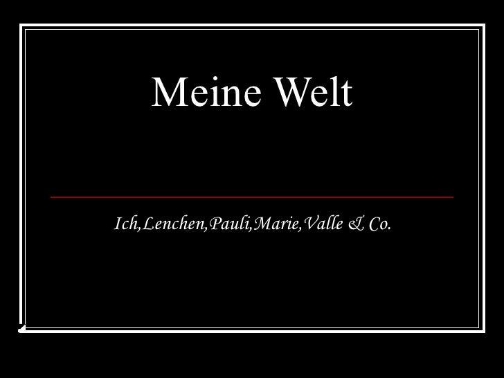 Meine Welt Ich,Lenchen,Pauli,Marie,Valle & Co.