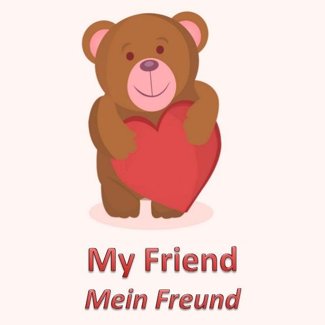 I have a great friend, one I can trust completely. Ich habe einen großartigen Freund, dem ich völlig vertrauen kann.