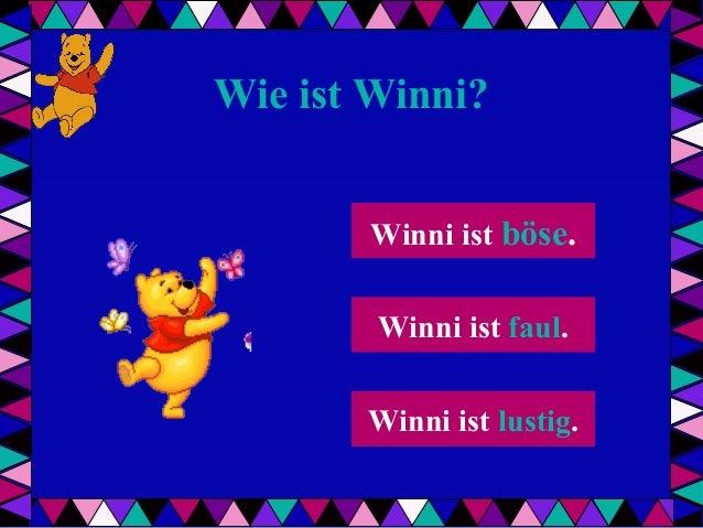 Wie ist Winni? Winni ist böse. Winni ist faul.   Winni ist lustig.