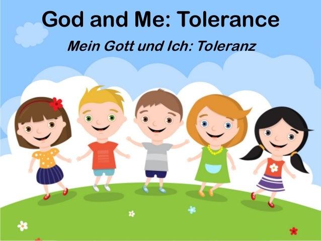 God and Me: Tolerance Mein Gott und Ich: Toleranz