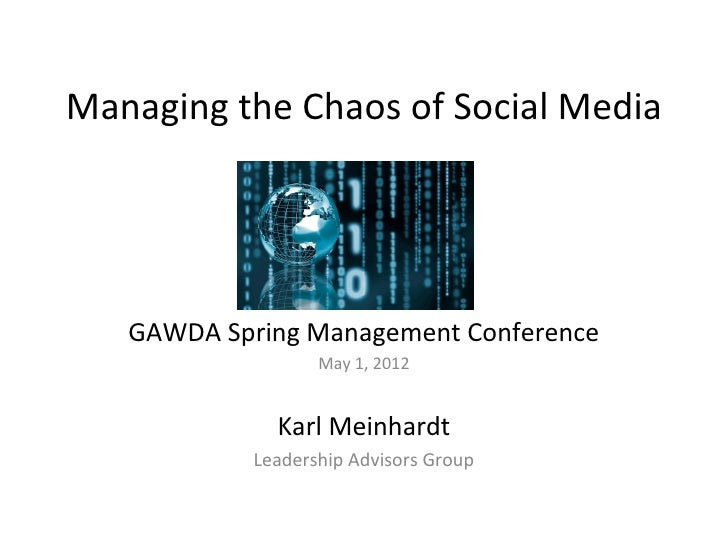 Managing the Chaos of Social Media   GAWDA Spring Management Conference                   May 1, 2012              Karl Me...