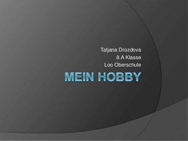 Tatjana Drozdova 8.A Klasse Loo Oberschule
