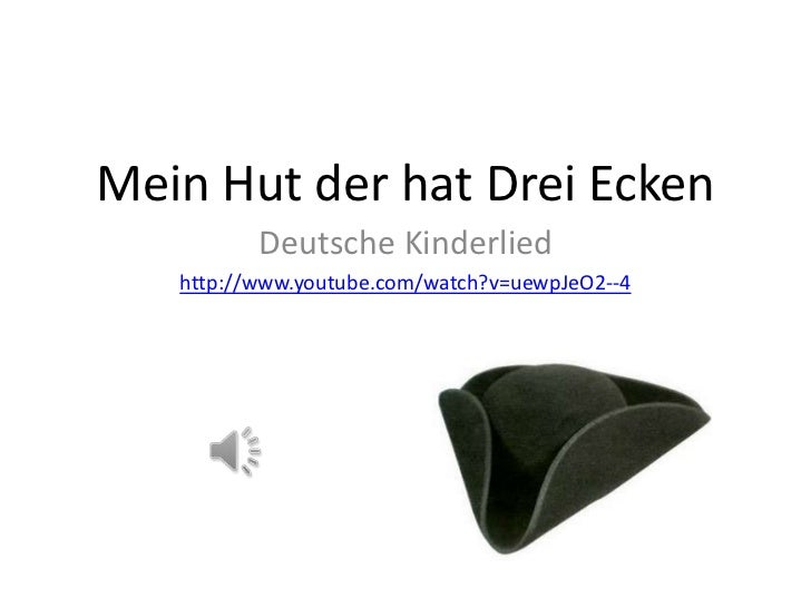 Mein Hut der hat Drei Ecken          Deutsche Kinderlied   http://www.youtube.com/watch?v=uewpJeO2--4