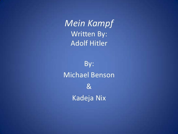 Mein Kampf Written By: Adolf Hitler     By:Michael Benson      &  Kadeja Nix