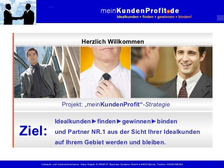 """Start Herzlich Willkommen Projekt: """"mein KundenProfit"""" -Strategie Idealkunden ► finden ► gewinnen ► binden  und Partner NR..."""