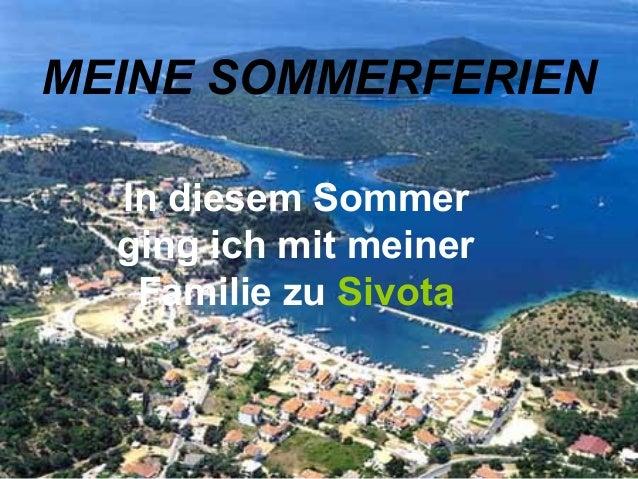 MEINE SOMMERFERIEN  In diesem Sommer  ging ich mit meiner   Familie zu Sivota
