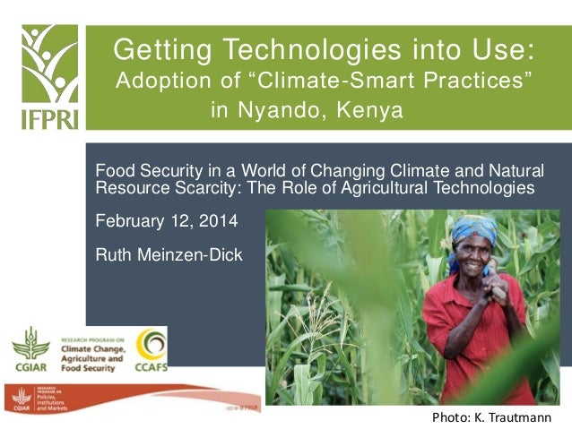 "Getting Technologies into Use: Adoption of ""Climate-Smart Practices"" in Nyando, Kenya Food Security in a World of Changing..."