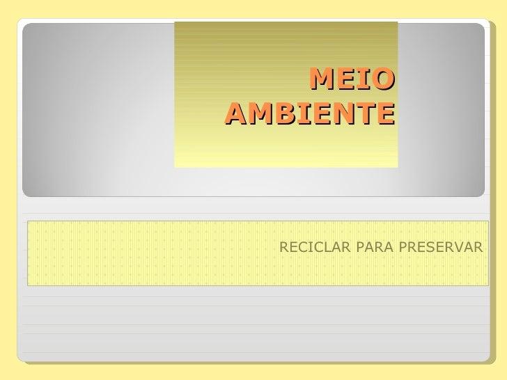 MEIO AMBIENTE RECICLAR PARA PRESERVAR