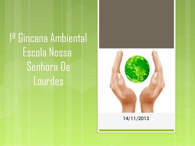 1ª Gincana Ambiental Escola Nossa Senhora De Lourdes 14/11/2013