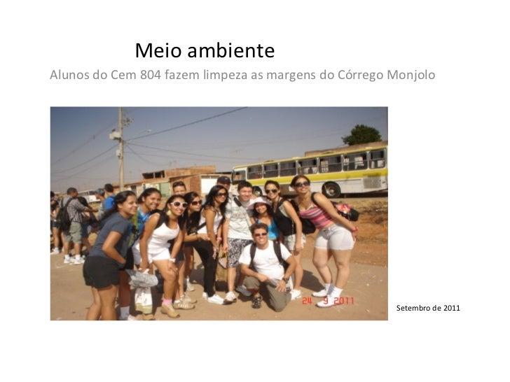 Meio ambienteAlunos do Cem 804 fazem limpeza as margens do Córrego Monjolo                                                ...