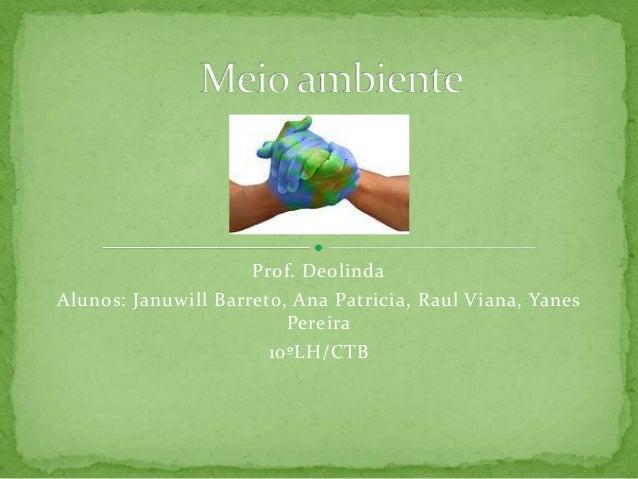 Prof. DeolindaAlunos: Januwill Barreto, Ana Patricia, Raul Viana, YanesPereira10ºLH/CTB