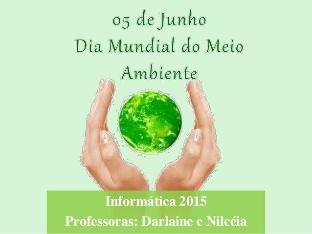 Informática 2015 Professoras: Darlaine e Nilcéia