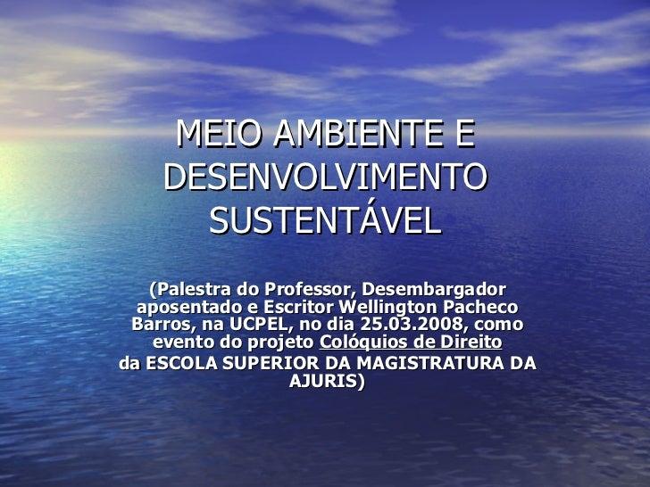 MEIO AMBIENTE E DESENVOLVIMENTO SUSTENTÁVEL (Palestra do Professor, Desembargador aposentado e Escritor Wellington Pacheco...