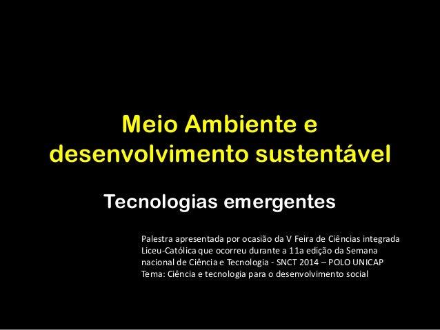 Meio Ambiente e desenvolvimento sustentável Tecnologias emergentes Palestra apresentada por ocasião da V Feira de Ciências...