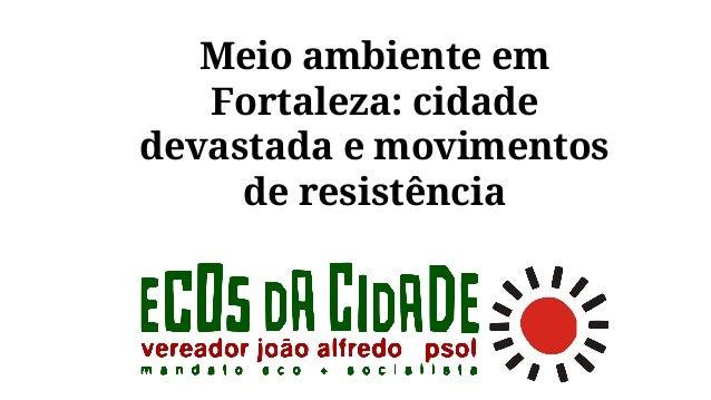 Meio ambiente em Fortaleza: cidade devastada e movimentos de resistência