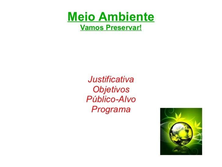 Meio Ambiente Vamos Preservar! Justificativa Objetivos Público-Alvo Programa
