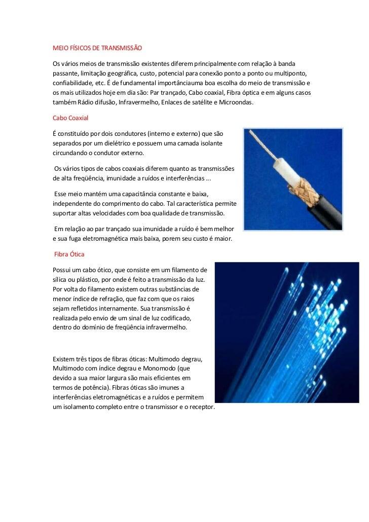 MEIO FÍSICOS DE TRANSMISSÃOOs vários meios de transmissão existentes diferem principalmente com relação à bandapassante, l...