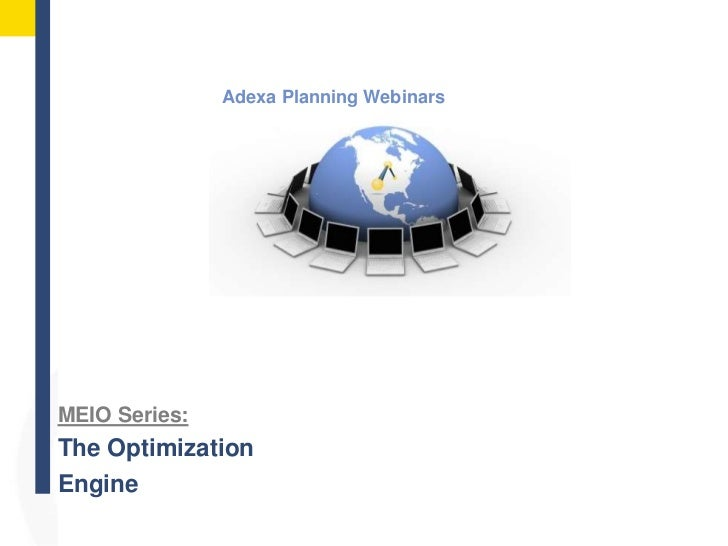 Adexa Planning Webinars<br />MEIO Series:<br />The Optimization<br />Engine<br />