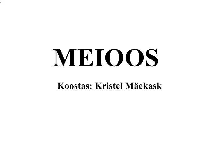 MEIOOS Koostas: Kristel Mäekask