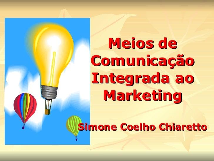 Meios de Comunicação Integrada ao Marketing Simone Coelho Chiaretto