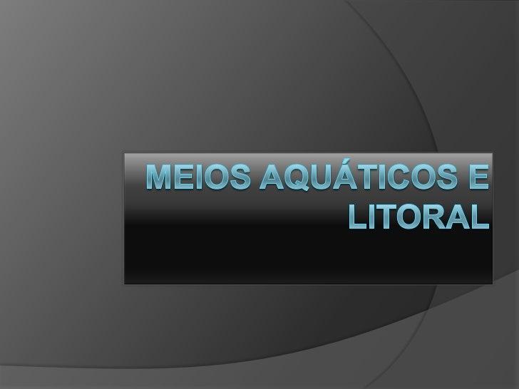 Meios aquáticos e litoral<br />