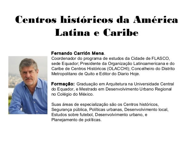 Centros históricos da América       Latina e Caribe      Fernando Carrión Mena.      Coordenador do programa de estudos da...